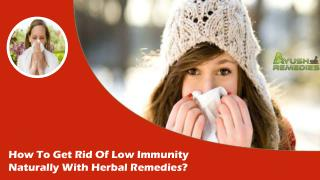 How To Get Rid Of Low Immunity Naturally With Herbal Remedies?