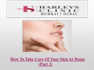 How To Take Care Of Your Skin At Home (Part 2)