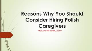 Reasons Why You Should Consider Hiring Polish Caregivers