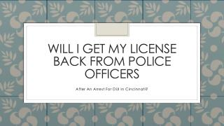 If The Cincinnati Police Took My License After A DUI Arrest Can I Get It Back