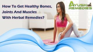 How To Get Healthy Bones, Joints And Muscles With Herbal Remedies?
