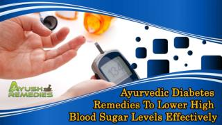 Ayurvedic Diabetes Remedies To Lower High Blood Sugar Levels Effectively