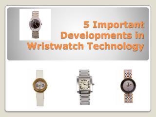 5 Important Developments in Wristwatch Technology