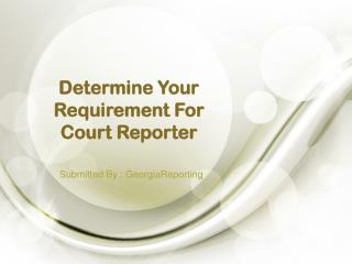 Determine Your Requirement For Court Reporter
