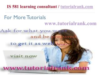 IS 581 Course Success Begins / tutorialrank.com