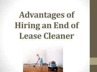 Advantages of Hiring an End of lease Cleaner