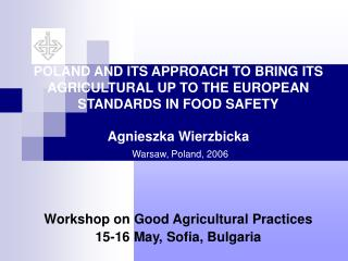 POLAND AND ITS APPROACH TO BRING ITS AGRICULTURAL UP TO THE EUROPEAN STANDARDS IN FOOD SAFETY  Agnieszka Wierzbicka  War