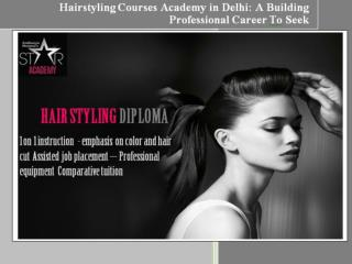 Hairstyling Courses Academy in Delhi: A Building Professional Career To Seek