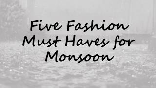 Five Fashion Must Haves for Monsoon