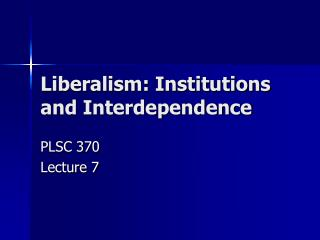 Liberalism: Institutions and Interdependence
