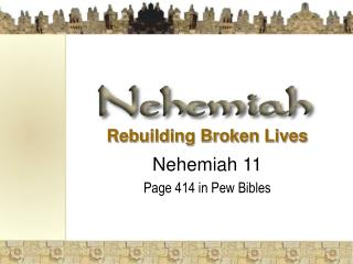 Rebuilding Broken Lives Nehemiah 11 Page 414 in Pew Bibles