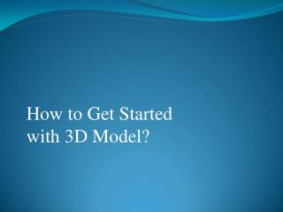 How to Get Started with 3D Model?