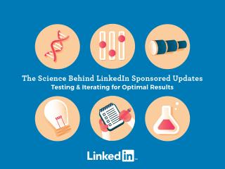 The Science Behind LinkedIn Sponsored Updates Testing & Iterating for Optimal Results