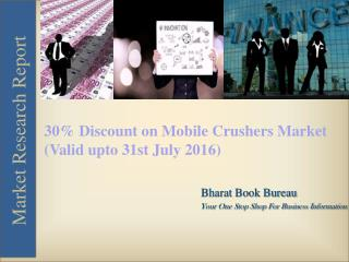 30% Discount on Mobile Crushers Market (Valid upto 31st July 2016)
