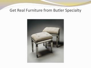 Get Real Furniture from Butler Specialty