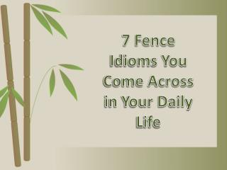 7 Fence Idioms You Come Across in Your Daily Life