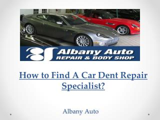 How to Find A Car Dent Repair Specialist?