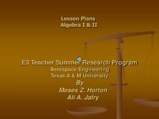 E3 Teacher Summer Research Program Aerospace Engineering  Texas A  M University By     Moses Z. Horton     Ali A. Jafry