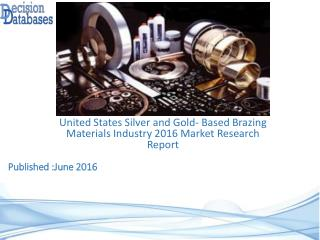 United States Silver and Gold- Based Brazing Materials Industry Share and 2021