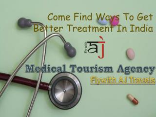 Medical Tourism Packages, Medical Tourism India India | FlywithAJ