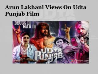 Arun Lakhani Views On Udta Punjab Film