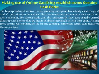 Making use of Online Gambling establishments Genuine Cash Perks