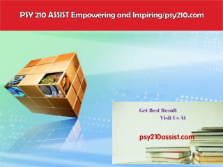 PSY 210 ASSIST Empowering and Inspiring/psy210.com