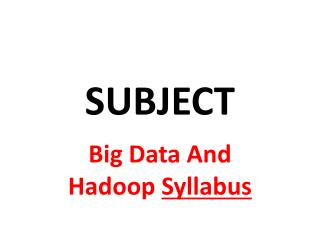 Hadoop And bIg data syllabous