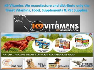 K9 Vitamins We manufacture and distribute only the finest Vitamins, Food, Supplements & Pet Supplies.