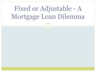 Fixed Or Adjustable - A Mortgage Loan Dilemma