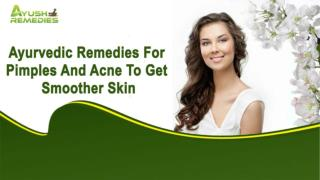 Ayurvedic Remedies For Pimples And Acne To Get Smoother Skin