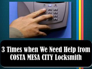 3 Times when We Need Help from COSTA MESA CITY Locksmith