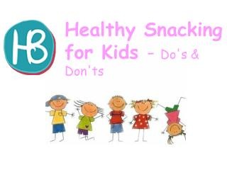 Healthy Snacking for Kids - Do's and Don'ts