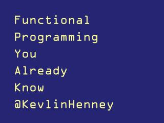 Functional Programming You Already Know
