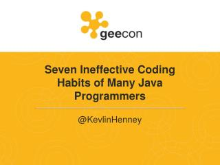 Seven Ineffective Coding Habits of Many Java Programmers