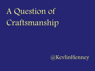 A Question of Craftsmanship