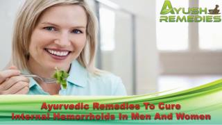 Ayurvedic Remedies To Cure Internal Hemorrhoids In Men And Women
