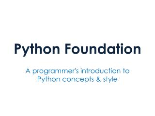Python Foundation – A programmer's introduction to Python concepts & style