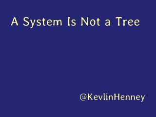 A System Is Not a Tree