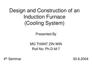 Design and Construction of an Induction Furnace (Cooling System)