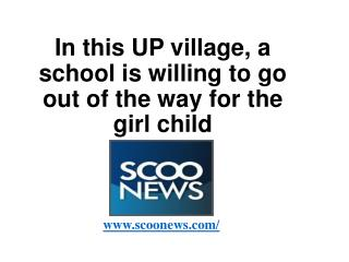 In this UP village, a school is willing to go out of the way for the girl child