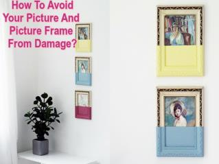 How to avoid damaging your pictures and frames