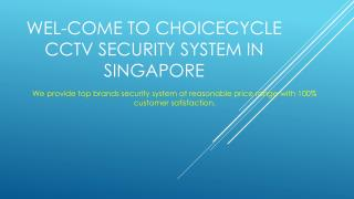 Wel-Come to Choicecycle CCTV Security System in Singapore