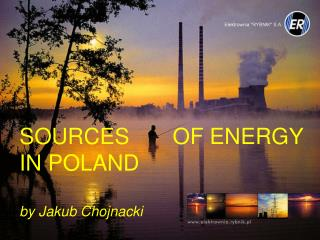 SOURCES OF ENERGY IN POLAND by Jakub Chojnacki
