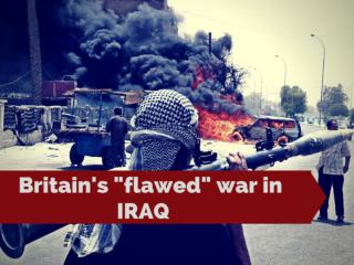 "Britain's ""flawed"" war in Iraq"