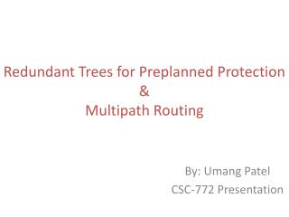 Redundant Trees for Preplanned Protection  &  Multipath Routing