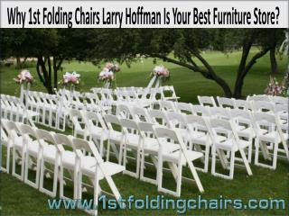 Why 1st Folding Chairs Larry Hoffman Is Your Best Furniture Store?