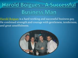 Harold Boigues - A Successful Business Man
