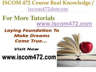 ISCOM 472 Course Real Tradition,Real Success / iscom472dotcom