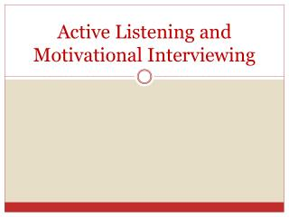 Active Listening and Motivational Interviewing